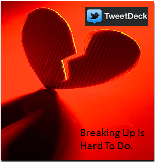 5 Reasons I'm Breaking Up With You, TweetDeck (1/5)