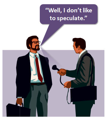 Don't speculate during interviews