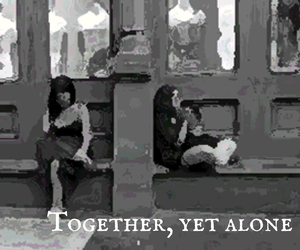 together yet alone
